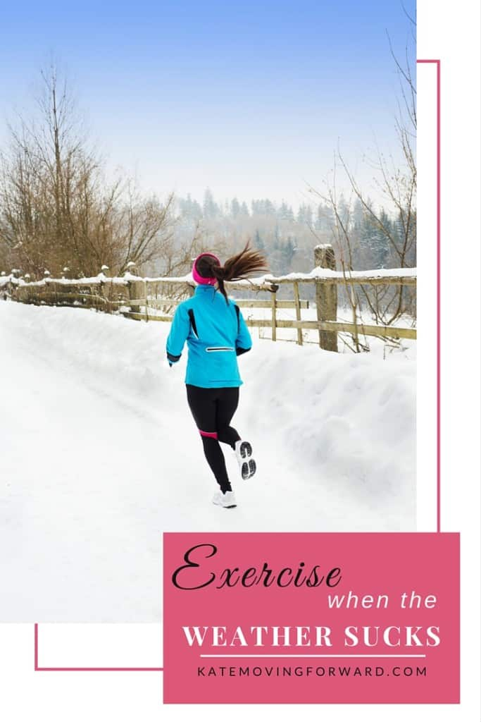 Tips for exercise when the weather sucks. Keep your fitness goals alive all winter long!