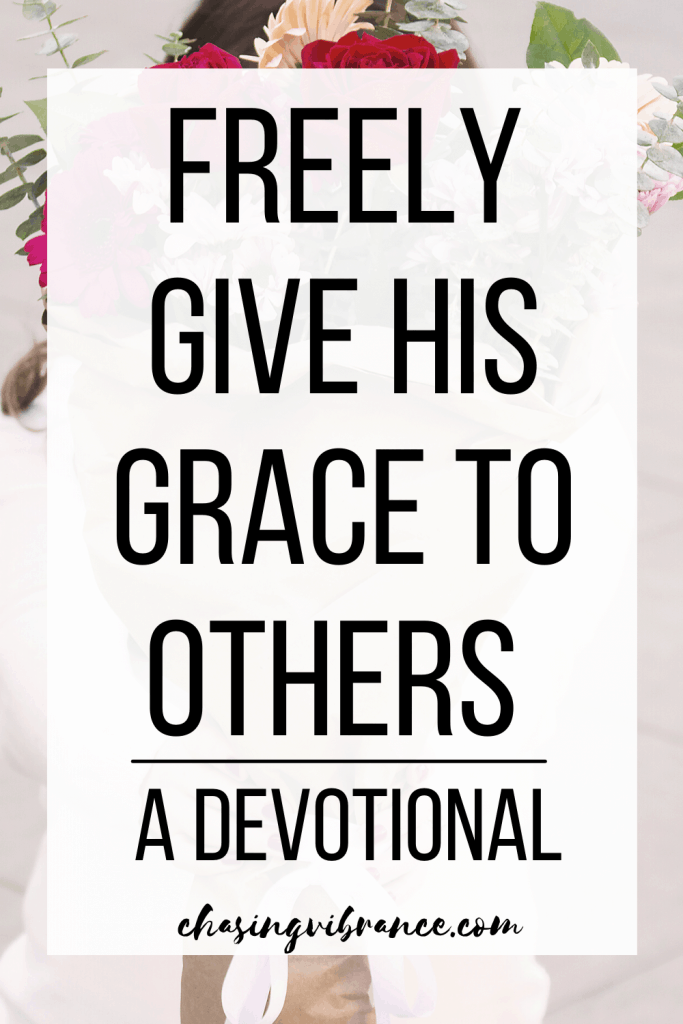 women holds out a bouquet of flowers text overlay says freely give his grace to others.