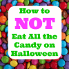 Don't eat all the candy at halloween