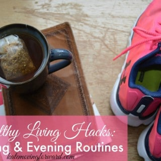 Healthy Living Hacks Morning & Evening Routines