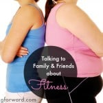 Talking to Family and Friends About Fitness