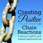 Creating Positive Chain Reactions and Weight Watchers Week 6