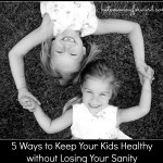 5 Ways to Keep Your Kids Healthy Without Losing Your Sanity