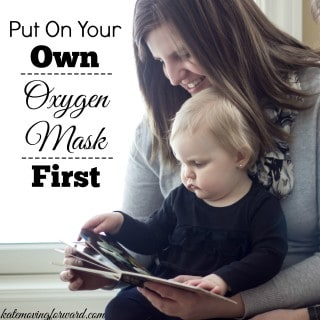 Put On Your Own Oxygen Mask First: Tips for prioritizing yourself so you can help others!