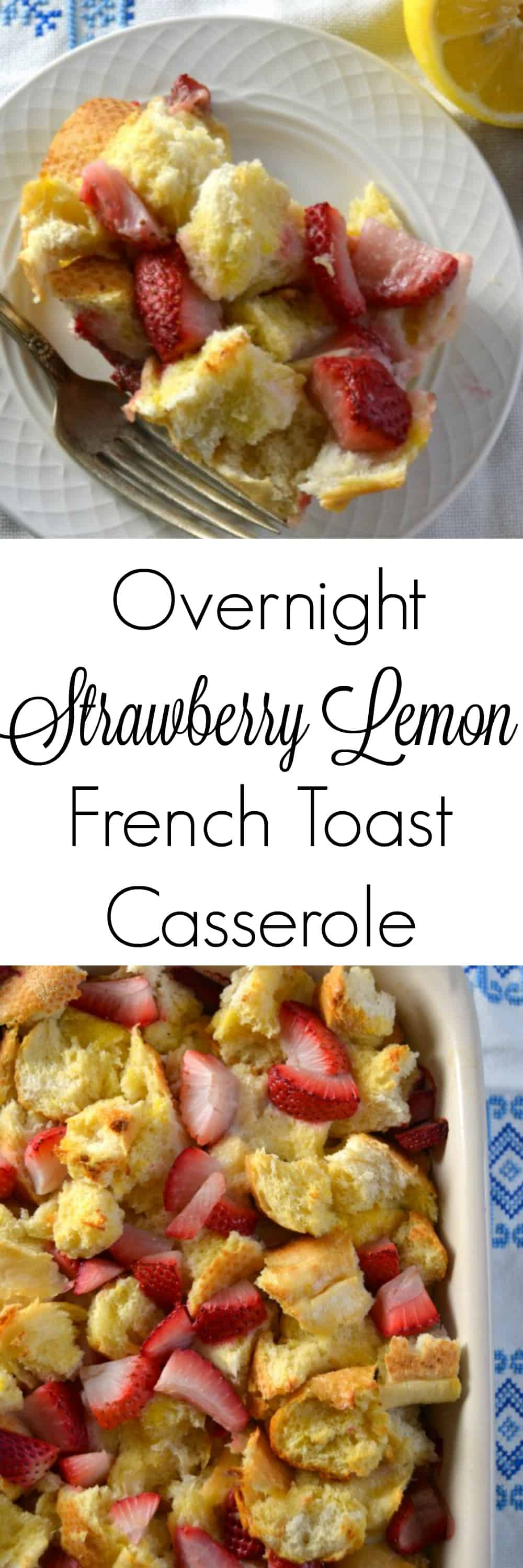 Overnight Strawberry Lemon French Toast Casserole - French Toast Bake - Overnight French Toast Casserole - French Toast Casserole Easy - French Toast Bake - Easter Brunch Recipe