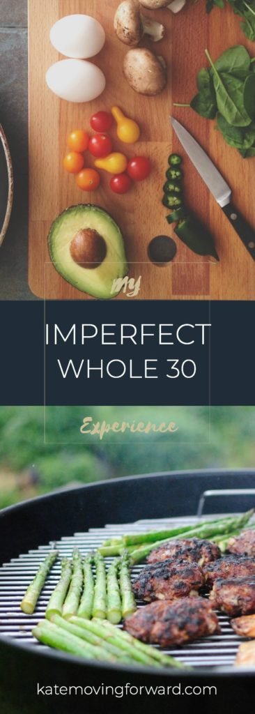 "Imperfect Whole 30 - My experience having an ""messed up"" Whole 30: My tips and how I pressed on"