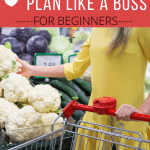 How To Meal Plan: Guilt Free Tips for Busy Moms