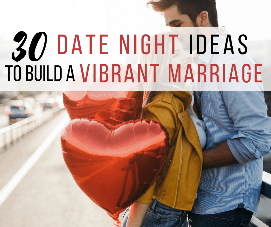 Picture of man and woman holding heart balloons with text 30 date night ideas to build a vibrant marriage