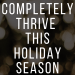Completely Thrive This Holiday Season