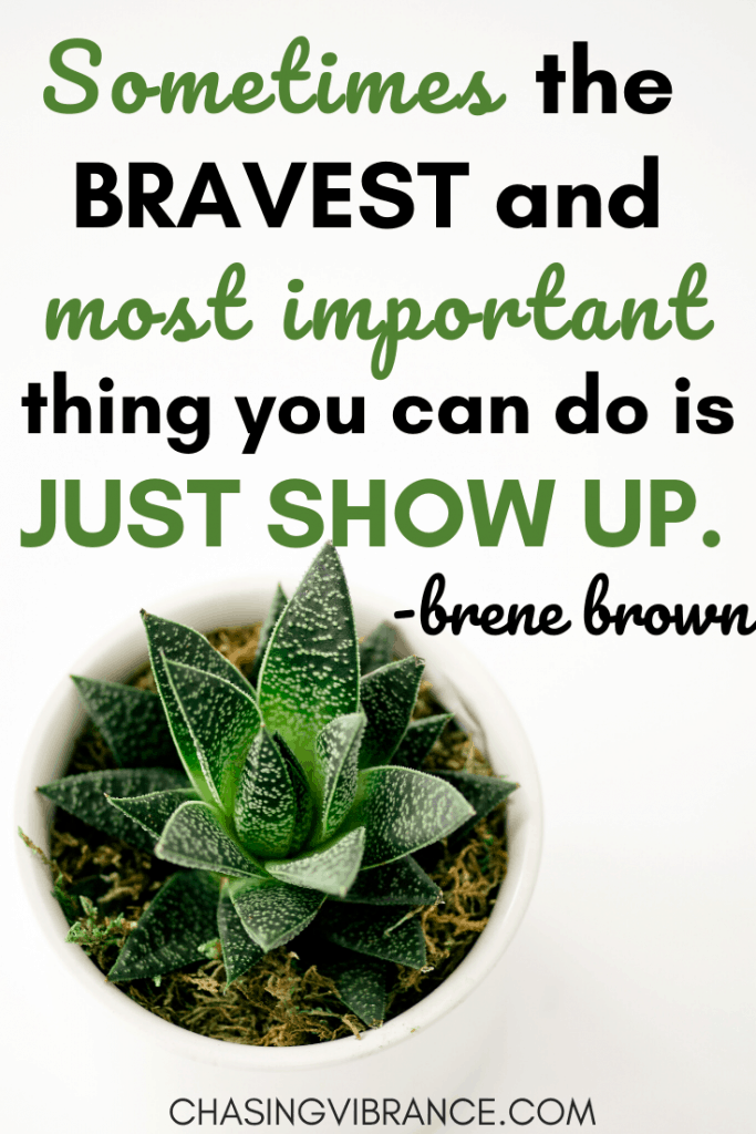 Sometimes the bravest and most important thing . you can do is just show up. - Brene Brown quote with green plant in corner