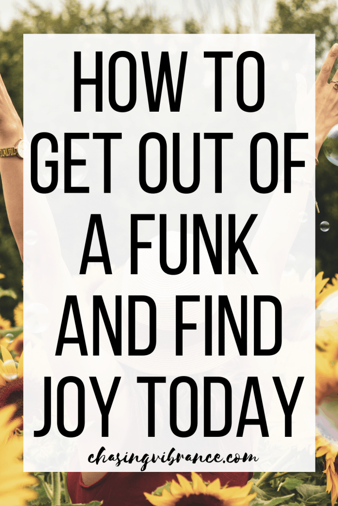 How to get out of a funk and find joy text overlay with photo of sunflowers behind it.
