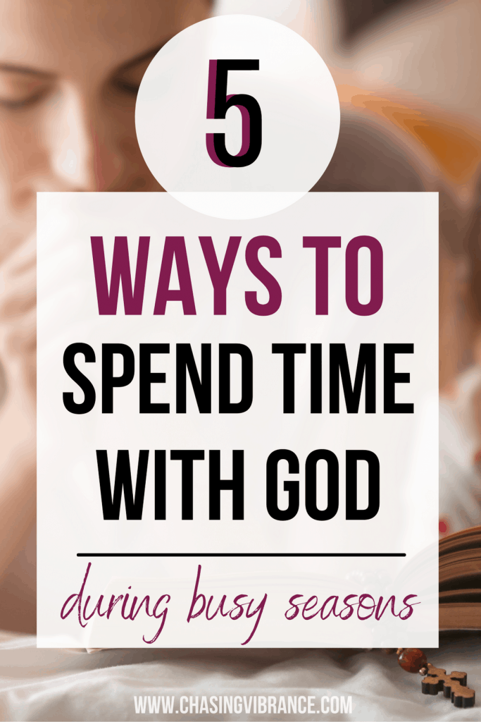 woman reading bible with large text overlay 5 ways to spend time with God in busy seasons