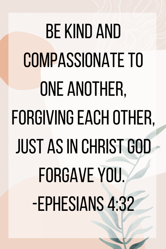 Ephesians 4:32 Be kind to one another forgiving each other